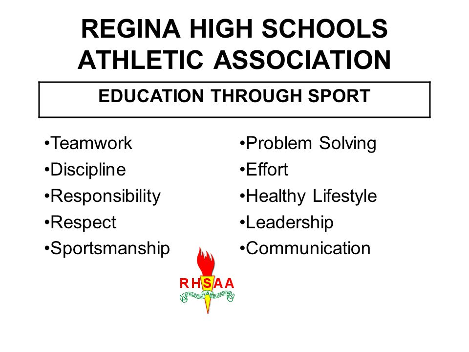 REGINA HIGH SCHOOLS ATHLETIC ASSOCIATION EDUCATION THROUGH SPORT Teamwork Discipline Responsibility Respect Sportsmanship Problem Solving Effort Healthy Lifestyle Leadership Communication