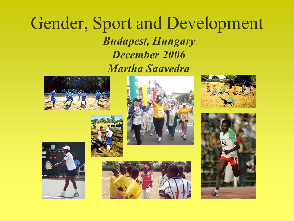 Gender, Sport and Development Budapest, Hungary December 2006 Martha Saavedra