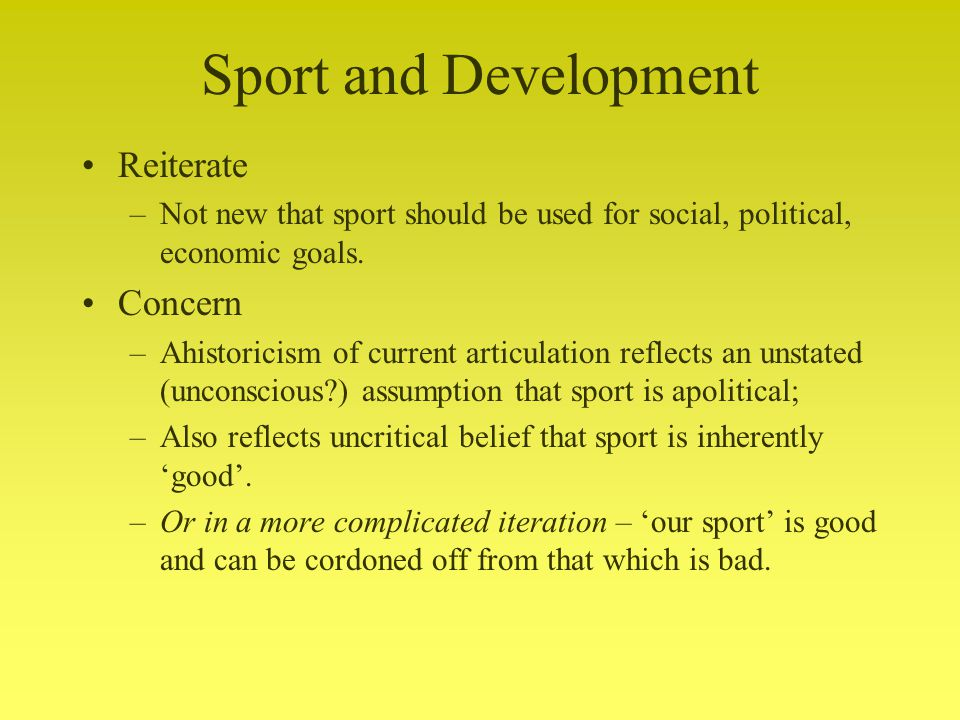 Sport and Development Reiterate –Not new that sport should be used for social, political, economic goals.