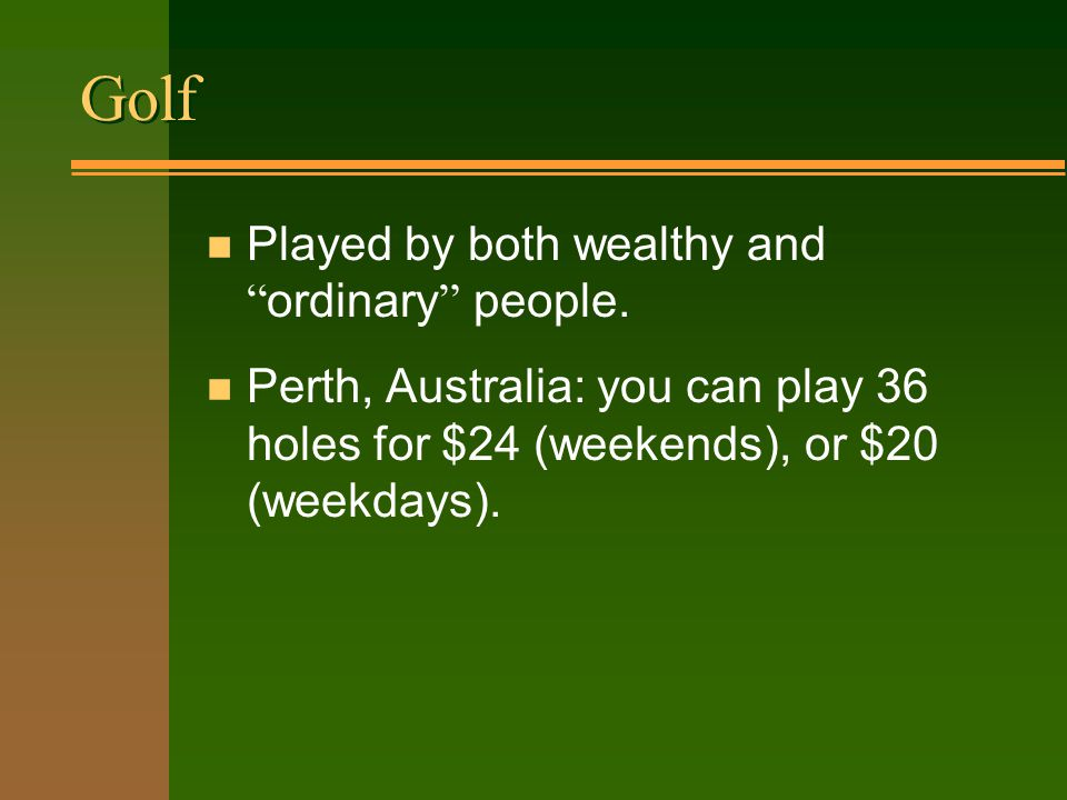 Golf Played by both wealthy and ordinary people.