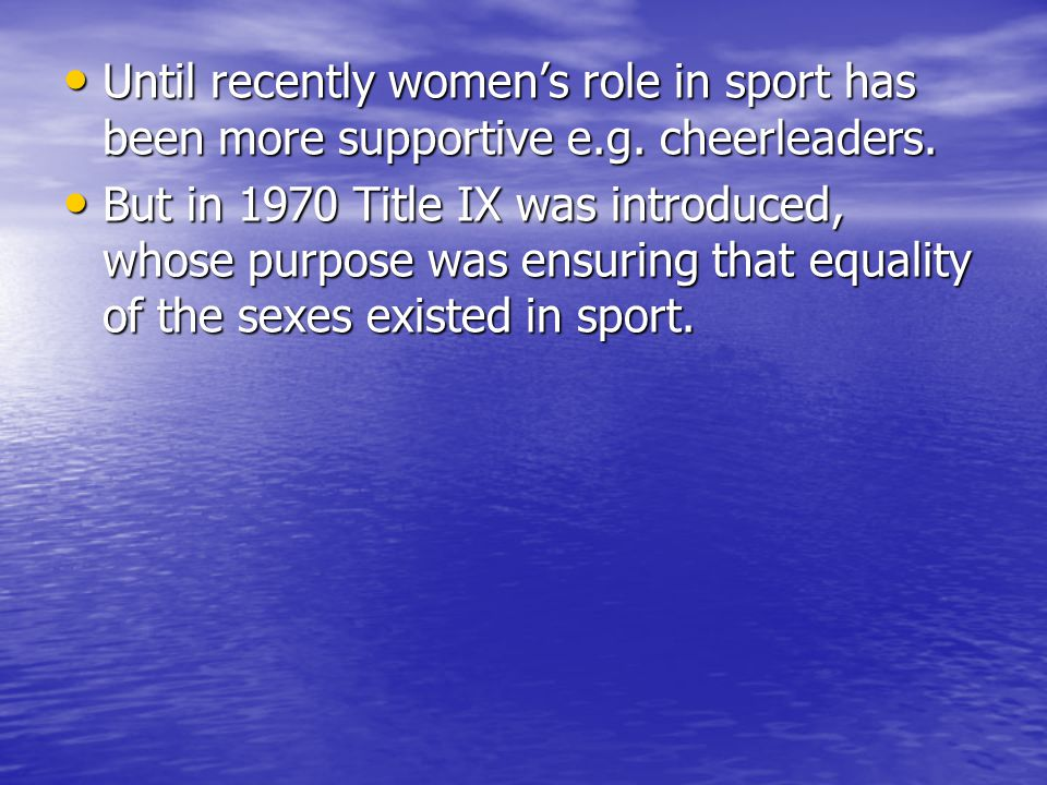 Until recently womens role in sport has been more supportive e.g.