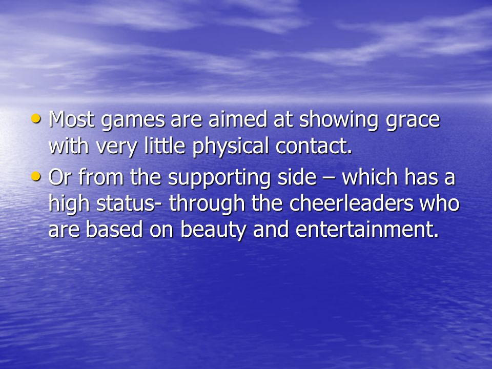 Most games are aimed at showing grace with very little physical contact.