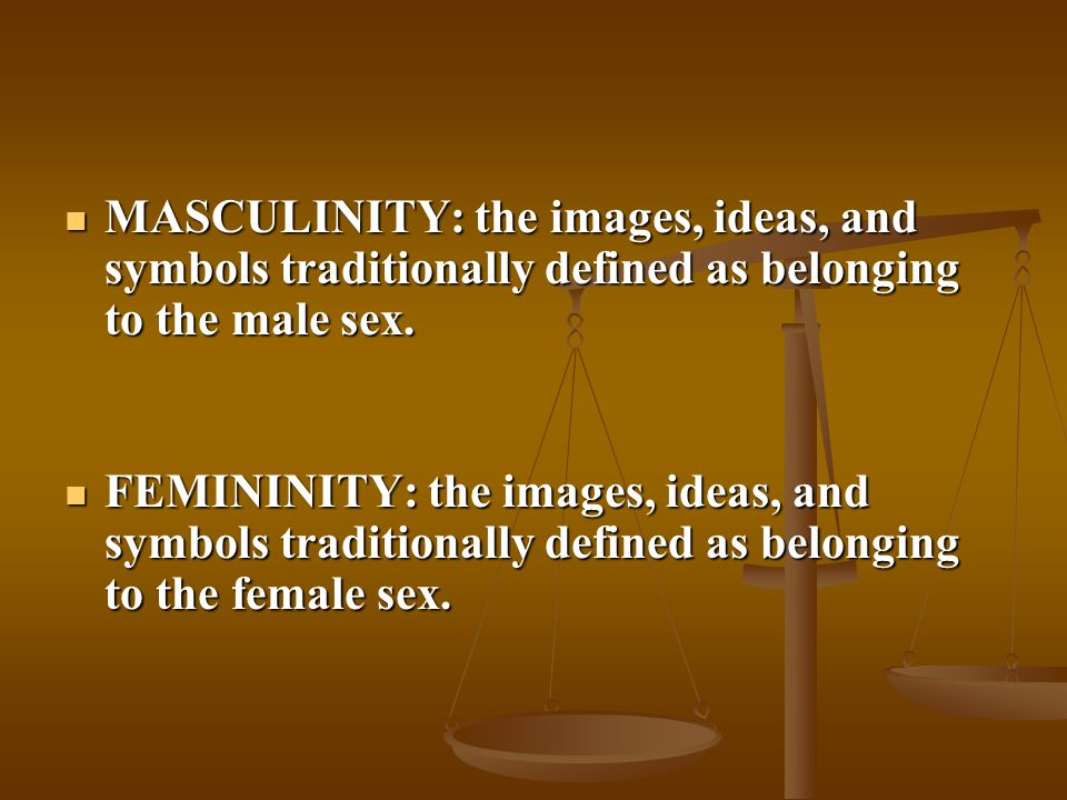 MASCULINITY: the images, ideas, and symbols traditionally defined as belonging to the male sex.