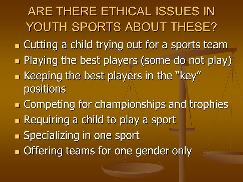 ARE THERE ETHICAL ISSUES IN YOUTH SPORTS ABOUT THESE.