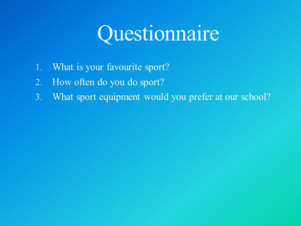 Questionnaire 1. What is your favourite sport. 2.
