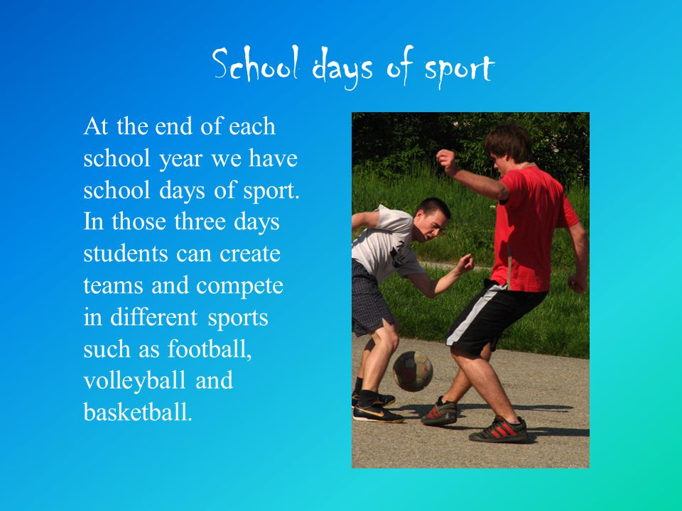 School days of sport At the end of each school year we have school days of sport.