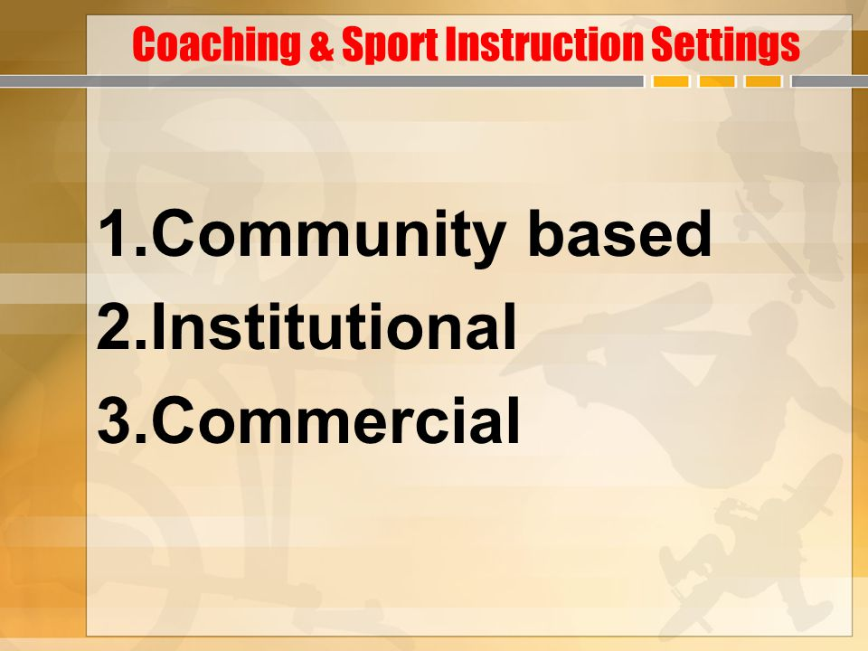 Coaching & Sport Instruction Settings 1.Community based 2.Institutional 3.Commercial