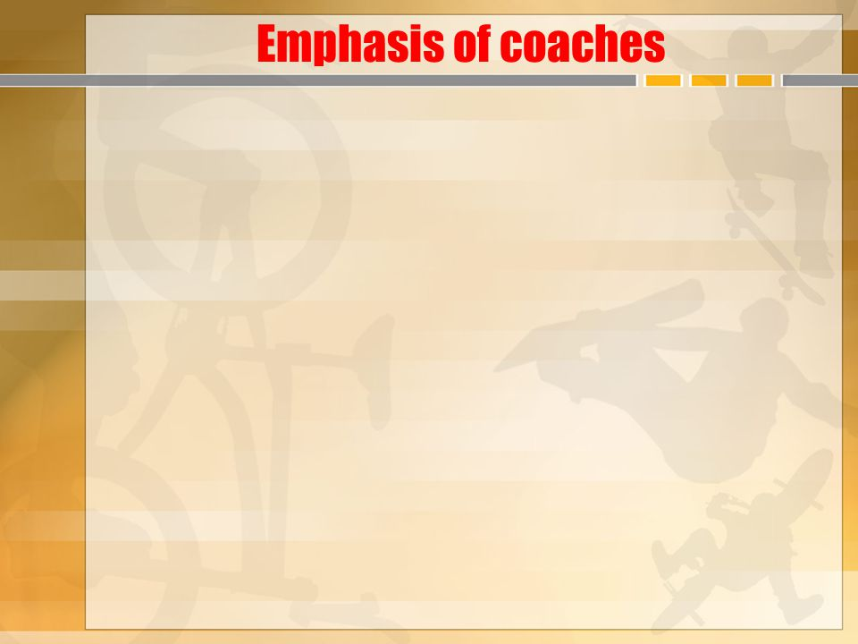 Emphasis of coaches