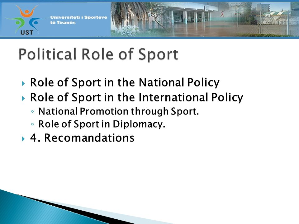 Role of Sport in the National Policy Role of Sport in the International Policy National Promotion through Sport.