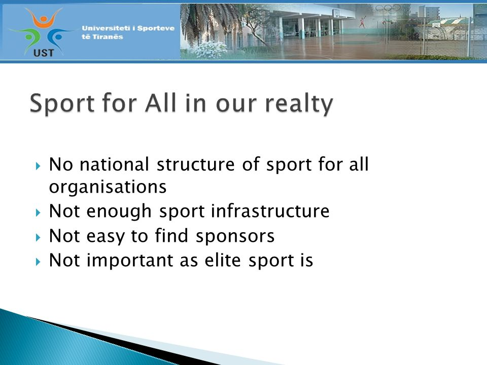 No national structure of sport for all organisations Not enough sport infrastructure Not easy to find sponsors Not important as elite sport is