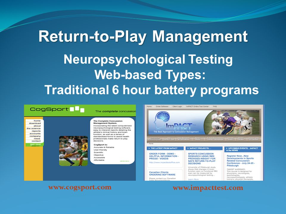 Return-to-Play Management Neuropsychological Testing Web-based Types: Traditional 6 hour battery programs