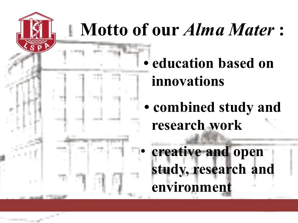 Motto of our Alma Mater : education based on innovations combined study and research work creative and open study, research and environment