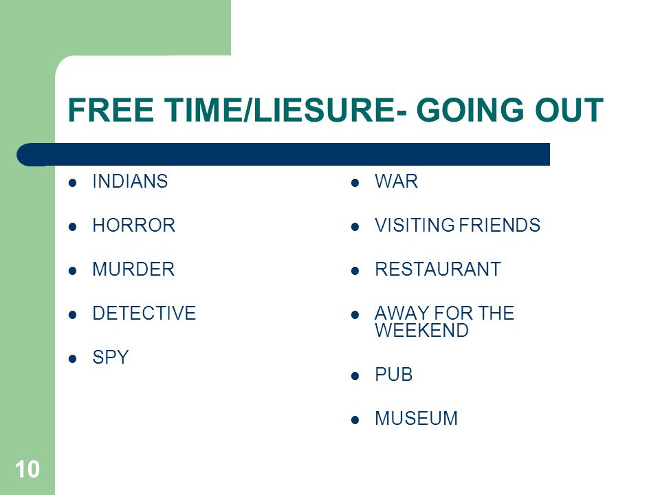 10 FREE TIME/LIESURE- GOING OUT INDIANS HORROR MURDER DETECTIVE SPY WAR VISITING FRIENDS RESTAURANT AWAY FOR THE WEEKEND PUB MUSEUM
