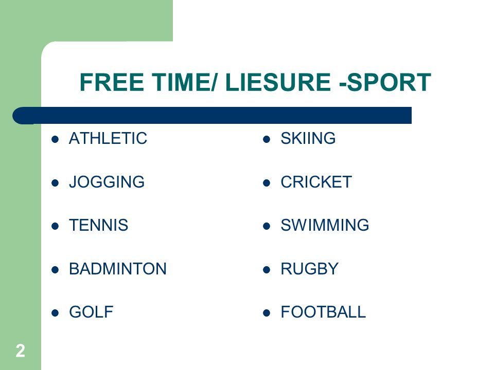 2 FREE TIME/ LIESURE -SPORT ATHLETIC JOGGING TENNIS BADMINTON GOLF SKIING CRICKET SWIMMING RUGBY FOOTBALL