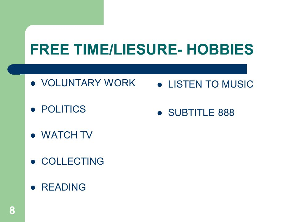 8 FREE TIME/LIESURE- HOBBIES VOLUNTARY WORK POLITICS WATCH TV COLLECTING READING LISTEN TO MUSIC SUBTITLE 888