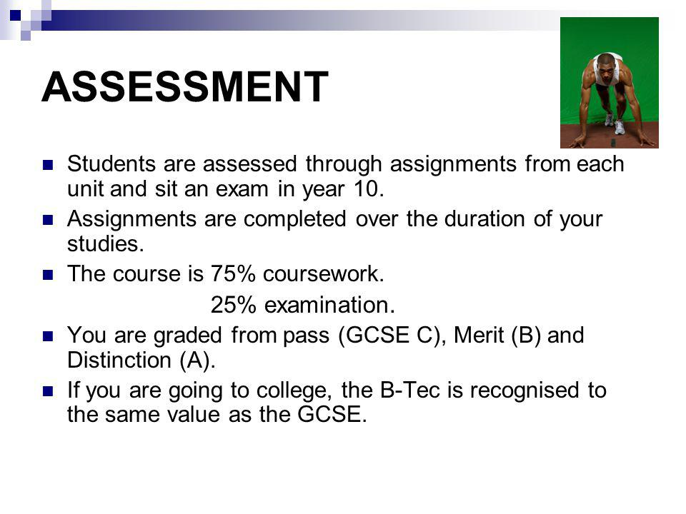 ASSESSMENT Students are assessed through assignments from each unit and sit an exam in year 10.