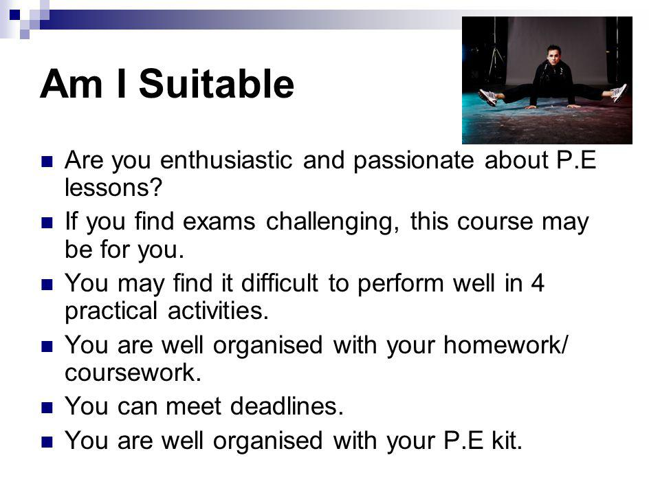 Am I Suitable Are you enthusiastic and passionate about P.E lessons.