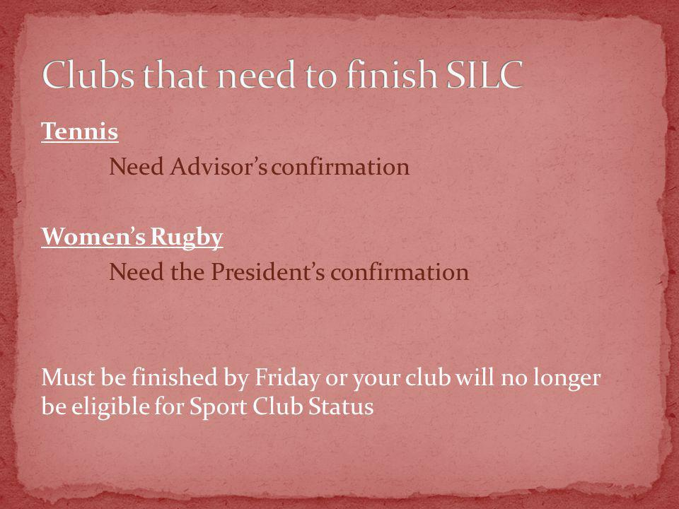 Tennis Need Advisors confirmation Womens Rugby Need the Presidents confirmation Must be finished by Friday or your club will no longer be eligible for Sport Club Status