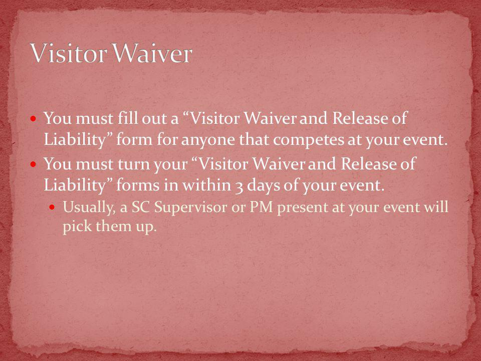 You must fill out a Visitor Waiver and Release of Liability form for anyone that competes at your event.