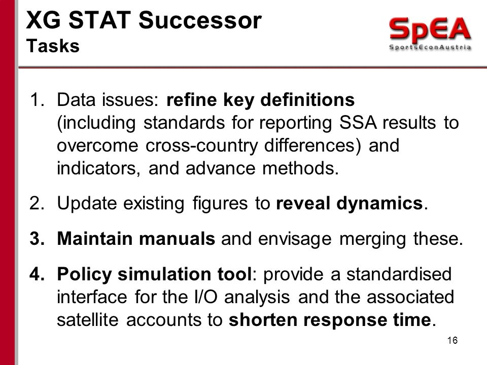 XG STAT Successor Tasks 1.Data issues: refine key definitions (including standards for reporting SSA results to overcome cross-country differences) and indicators, and advance methods.