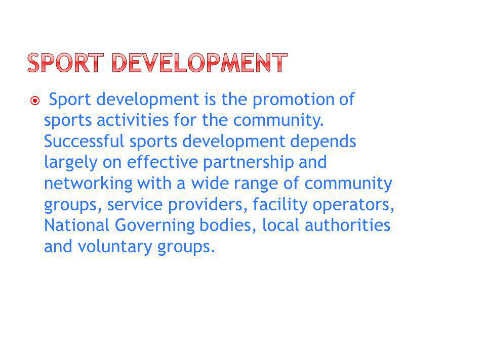 Sport development is the promotion of sports activities for the community.