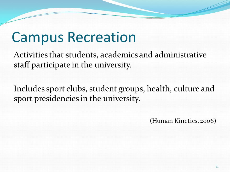 Campus Recreation Activities that students, academics and administrative staff participate in the university.