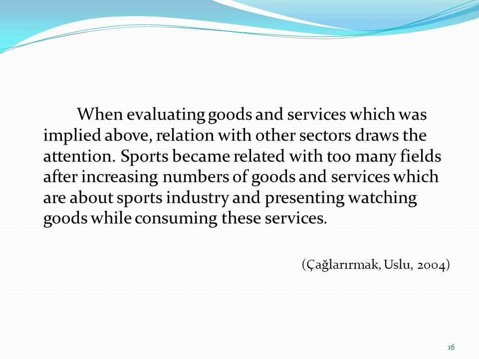 When evaluating goods and services which was implied above, relation with other sectors draws the attention.