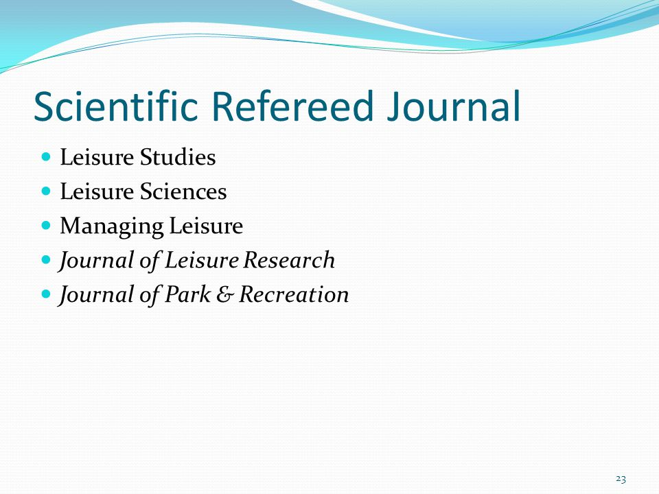 Scientific Refereed Journal Leisure Studies Leisure Sciences Managing Leisure Journal of Leisure Research Journal of Park & Recreation 23