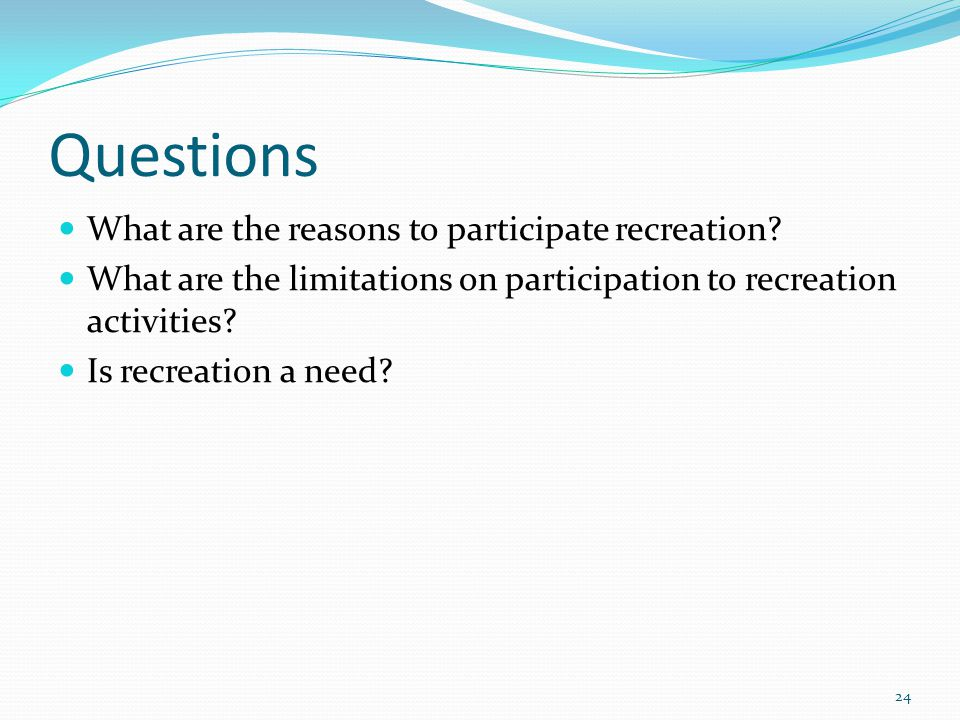Questions What are the reasons to participate recreation.