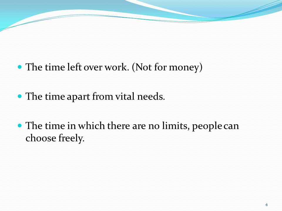 The time left over work. (Not for money) The time apart from vital needs.