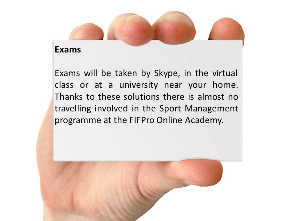 Exams Exams will be taken by Skype, in the virtual class or at a university near your home.