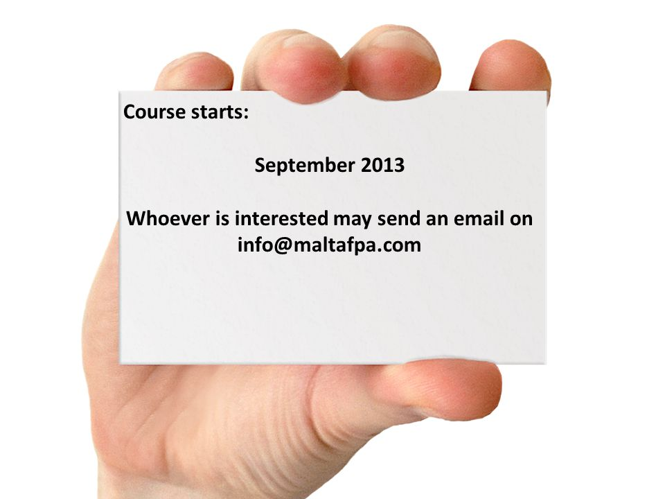 Course starts: September 2013 Whoever is interested may send an email on info@maltafpa.com