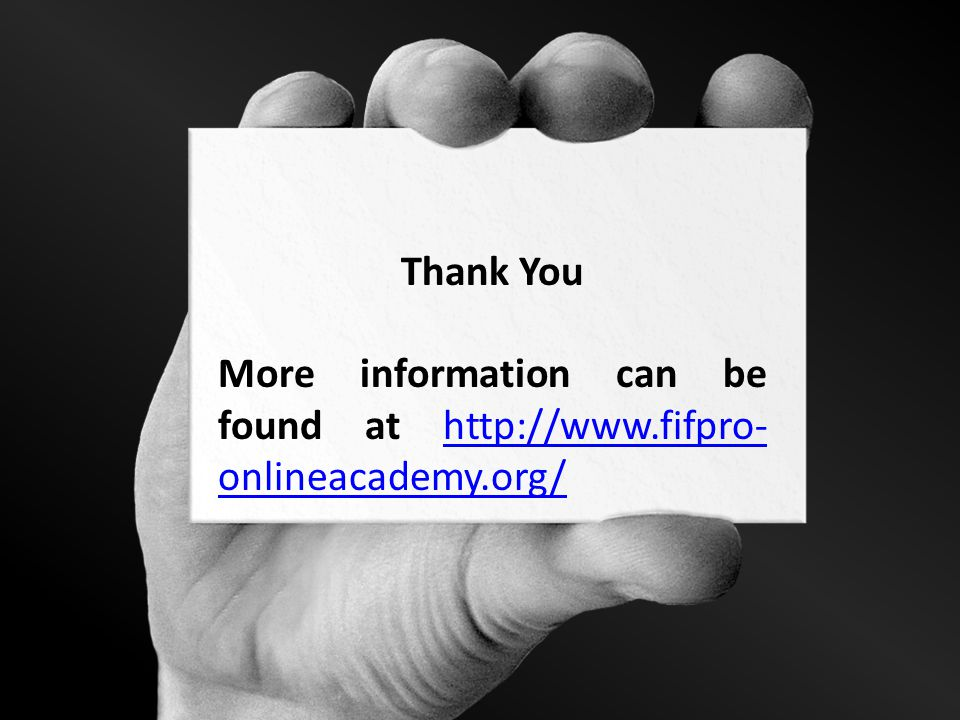 Thank You More information can be found at http://www.fifpro- onlineacademy.org/http://www.fifpro- onlineacademy.org/