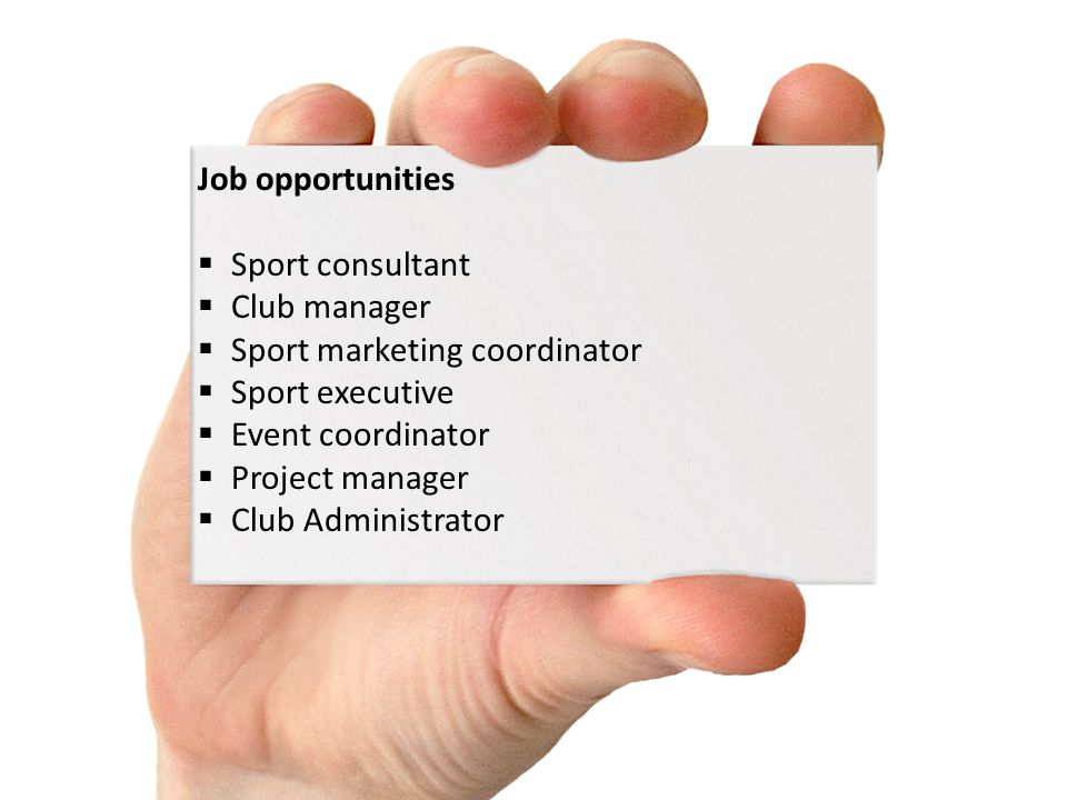 Job opportunities Sport consultant Club manager Sport marketing coordinator Sport executive Event coordinator Project manager Club Administrator