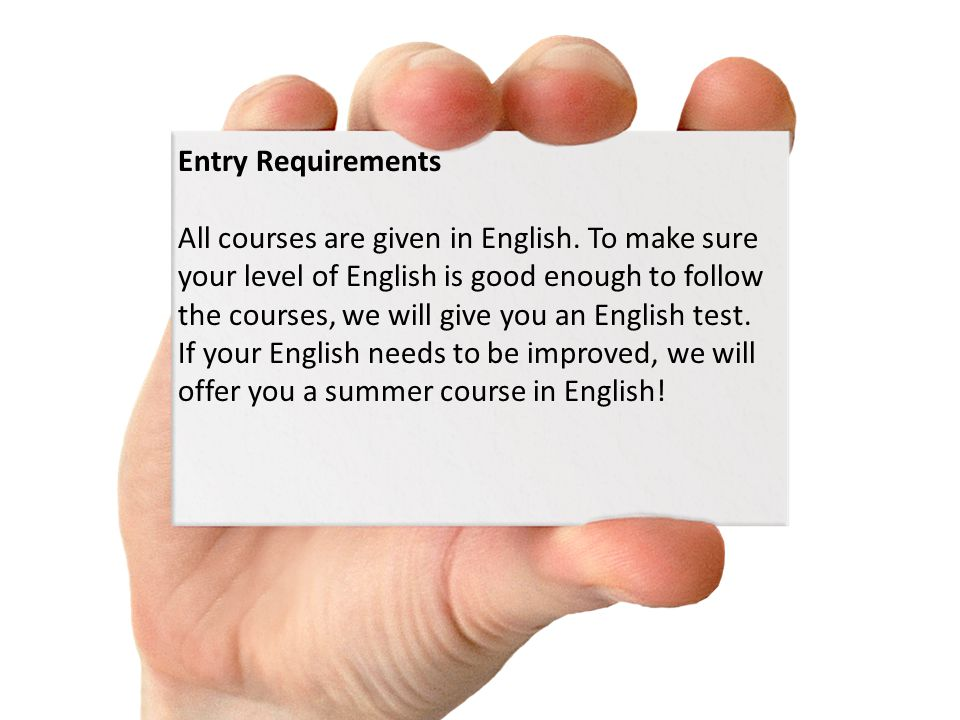 Entry Requirements All courses are given in English.