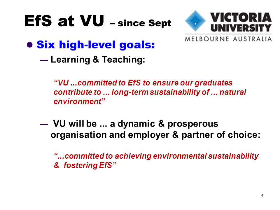 Six high-level goals: Learning & Teaching: VU...committed to EfS to ensure our graduates contribute to...