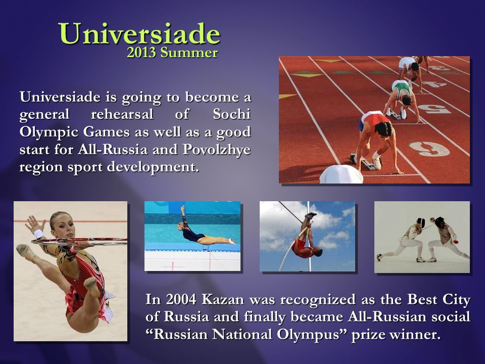 2013 Summer Universiade In 2004 Kazan was recognized as the Best City of Russia and finally became All-Russian social Russian National Olympus prize winner.