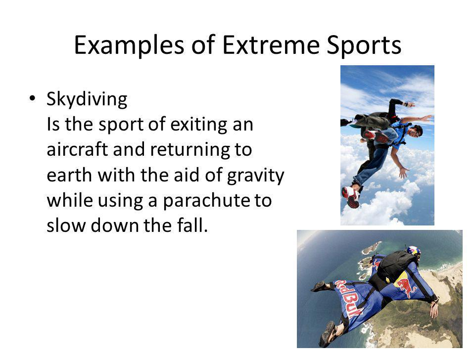 Skydiving Is the sport of exiting an aircraft and returning to earth with the aid of gravity while using a parachute to slow down the fall.
