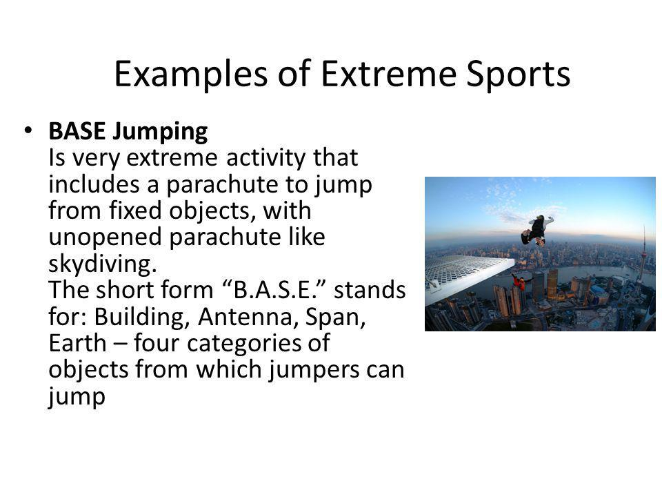 BASE Jumping Is very extreme activity that includes a parachute to jump from fixed objects, with unopened parachute like skydiving.
