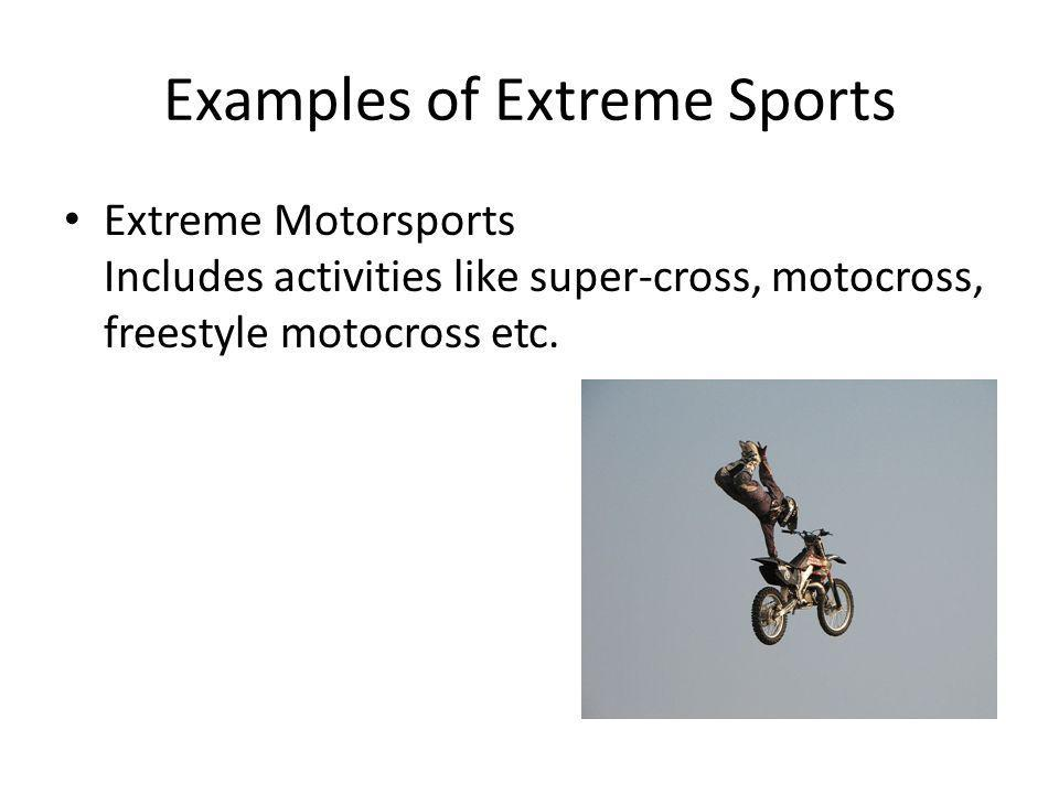 Extreme Motorsports Includes activities like super-cross, motocross, freestyle motocross etc.
