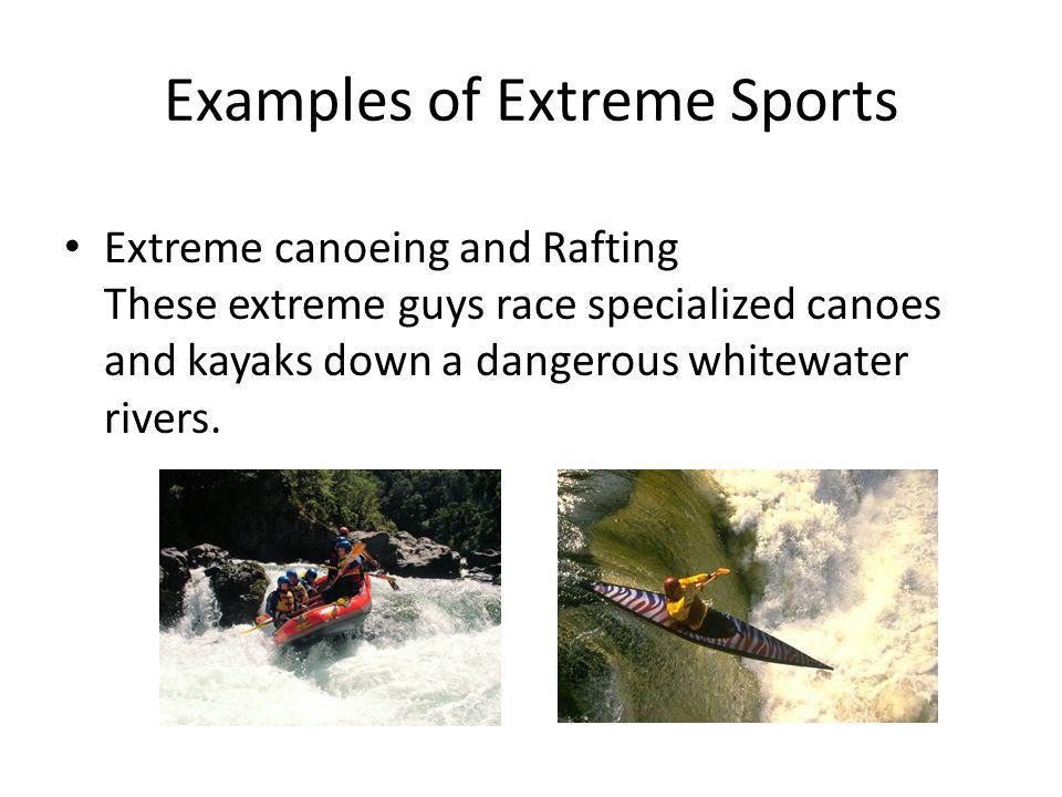 Extreme canoeing and Rafting These extreme guys race specialized canoes and kayaks down a dangerous whitewater rivers.