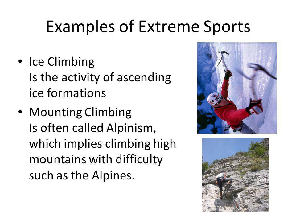 Ice Climbing Is the activity of ascending ice formations Mounting Climbing Is often called Alpinism, which implies climbing high mountains with difficulty such as the Alpines.