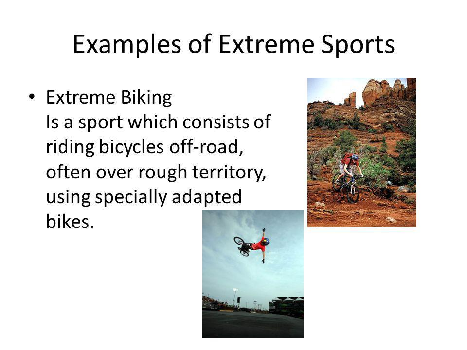 Extreme Biking Is a sport which consists of riding bicycles off-road, often over rough territory, using specially adapted bikes.