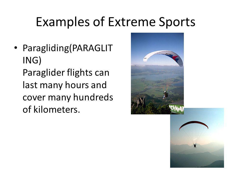 Paragliding(PARAGLIT ING) Paraglider flights can last many hours and cover many hundreds of kilometers.