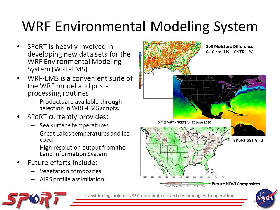 WRF Environmental Modeling System SPoRT is heavily involved in developing new data sets for the WRF Environmental Modeling System (WRF-EMS).