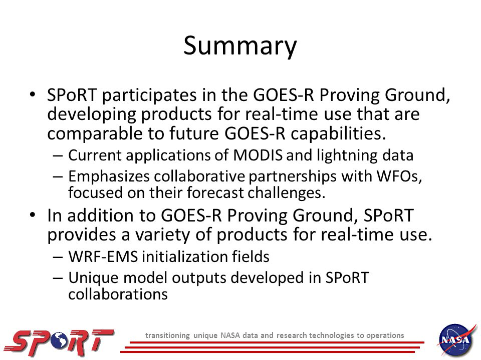 Summary SPoRT participates in the GOES-R Proving Ground, developing products for real-time use that are comparable to future GOES-R capabilities.