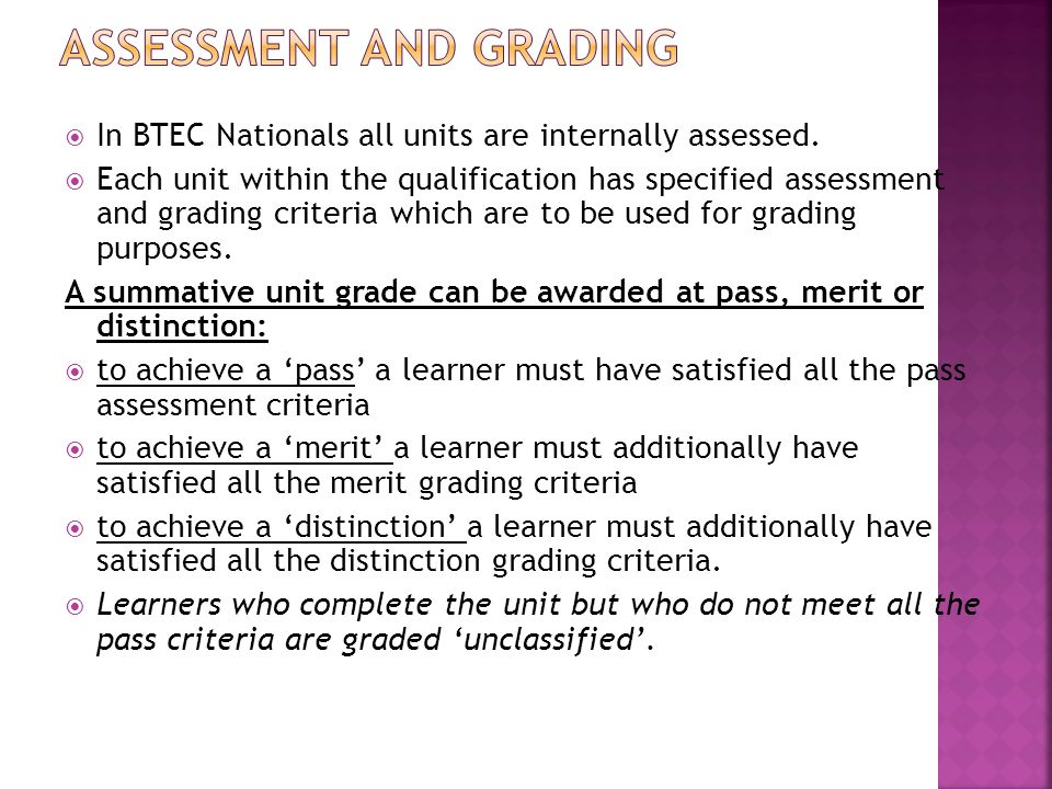 In BTEC Nationals all units are internally assessed.