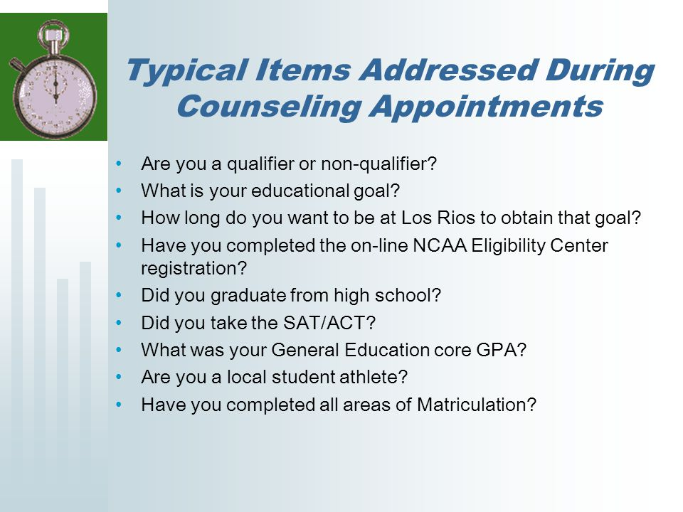 Typical Items Addressed During Counseling Appointments Are you a qualifier or non-qualifier.
