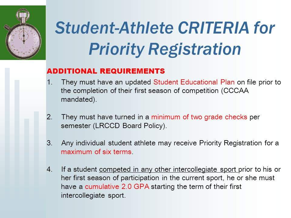 Student-Athlete CRITERIA for Priority Registration ADDITIONAL REQUIREMENTS 1.They must have an updated Student Educational Plan on file prior to the completion of their first season of competition (CCCAA mandated).