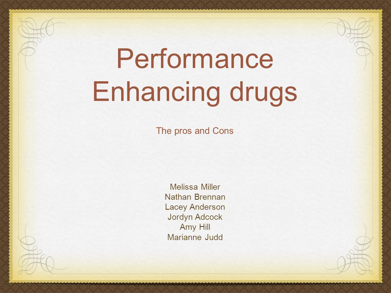 Performance Enhancing drugs The pros and Cons Melissa Miller Nathan Brennan Lacey Anderson Jordyn Adcock Amy Hill Marianne Judd